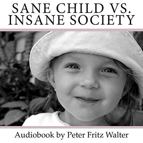 Sane Child vs. Insane Society: Some Thoughts on Education Audiobook By Peter Fritz Walter cover art