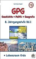 GPG 8. Jahrgangsstufe Bd.I: Geschichte - Politik - Geografie. Lebensraum Erde