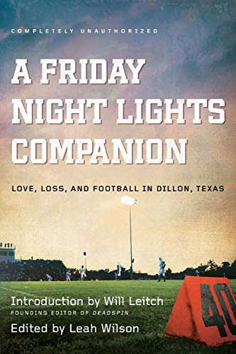 Friday Night Lights Companion: Love, Loss, and Football in Dillon, Texas