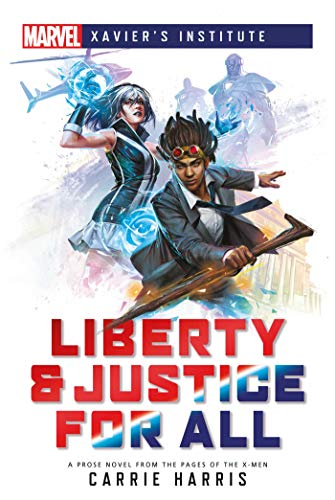 Liberty & Justice for All: A Marvel: Xavier's Institute Novel (Marvel Xavier's Institute Book 1) by [Carrie Harris]