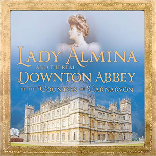 Lady Almina and the Real Downton Abbey cover art