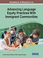 Handbook of Research on Advancing Language Equity Practices With Immigrant Communities (Advances in Educational Technologies and Instructional Design)