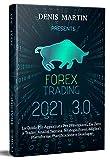Forex Trading 3.0; La Guida Più Aggiornata Per i Principianti, Da Zero a Trader, Analisi Tecnica, Strategie Forex, Migliori Piattaforme, Pianificazione e Guadagni