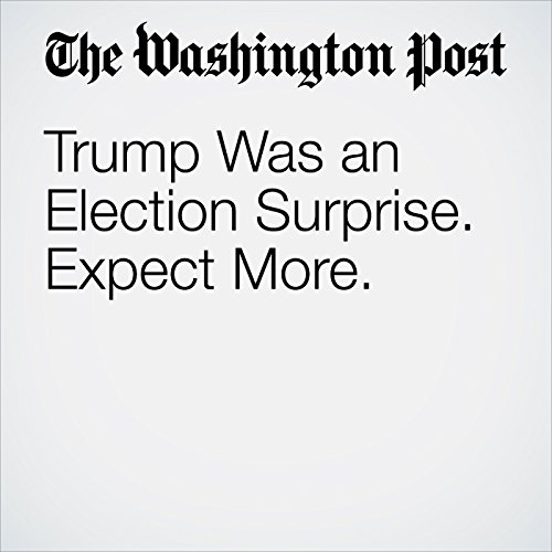 Trump Was an Election Surprise. Expect More. copertina