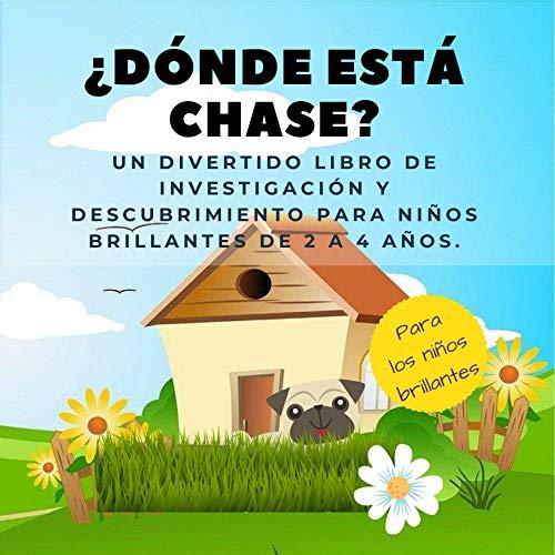 ¿Dónde está Chase?: Un divertido libro de investigación y descubrimiento para niños brillantes de 2 a 4 años