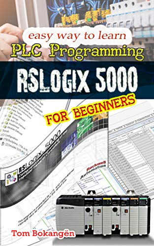 Easy Way To Learn PLC Programming: RSLogix 5000 For Beginners...