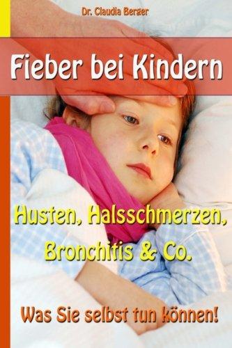 Fieber bei Kindern – Husten, Halsschmerzen, Bronchitis & Co. – Was Sie selbst tun können!