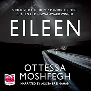 Eileen                   By:                                                                                                                                 Ottessa Moshfegh                               Narrated by:                                                                                                                                 Alyssa Bresnahan                      Length: 8 hrs and 46 mins     179 ratings     Overall 3.8