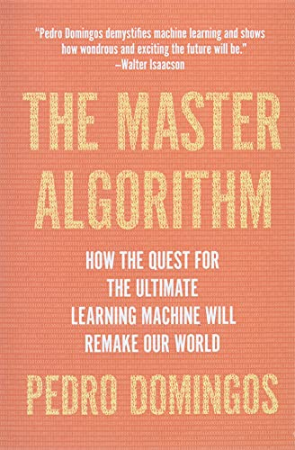 The Master Algorithm: How the Quest for the Ultimate Learning Machine Will...