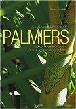 Le Grand Livre des palmiers - Espèces et variétés-Culture-Prévention et traitement des maladies