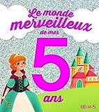 Le monde merveilleux de mes 5 ans - Pour les filles ! - Fleurus - 21/08/2014