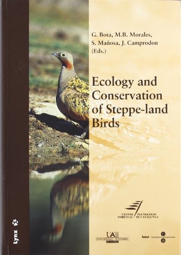 Ecology and Conservation of Steppe-land Birds : International Symposium on Ecology and Conservation of Steppe-Land Birds, Lleida, 3rd-7th december 2004
