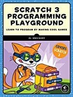 Scratch 3 Programming Playground: Learn to Program by Making Cool Games