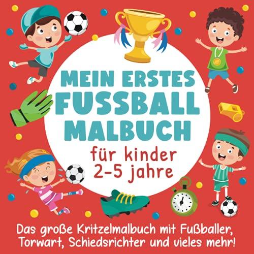 Mein erstes Fussball Malbuch für Kinder 2-5 Jahre: Das große Kritzelmalbuch mit Fußballer, Torwart, Schiedsrichter und vieles mehr!: (Perfektes Geschenk für Mädchen und Jungen)