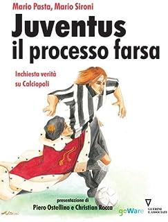 Juventus e il processo farsa. Inchiesta verità su Calciopoli (Italian Edition)