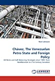 Chávez, The Venezuelan Petro State and Foreign Policy: Oil Rents and Soft Balancing Strategies since 1989: from Neoliberalism to 21st Century Socialism