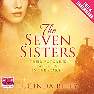 The Seven Sisters     The Seven Sisters, Book 1              By:                                                                                                                                 Lucinda Riley                               Narrated by:                                                                                                                                 Emily Lucienne                      Length: 18 hrs and 28 mins     148 ratings     Overall 4.4
