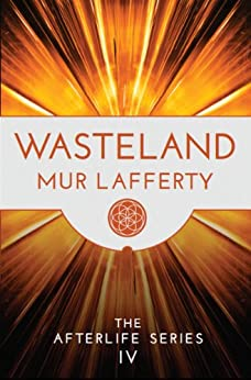 Wasteland (The Afterlife Series Book 4) by [Mur Lafferty]