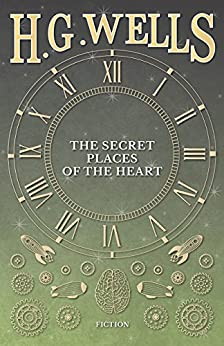 The Secret Places of the Heart by [H. G. Wells]