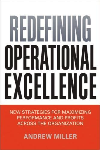 Redefining Operational Excellence: New Strategies for Maximizing Performance and Profits Across the Organization (Quality And Performance Excellence Management Organization And Strategy)
