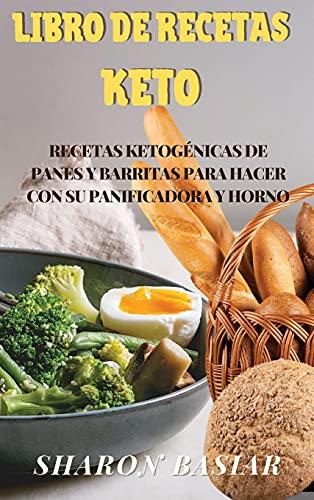 LIBRO DE RECETAS KETO: RECETAS KETOGÉNICAS DE PANES Y BARRITAS PARA HACER CON SU PANIFICADORA Y HORNO (Spanish Edition)