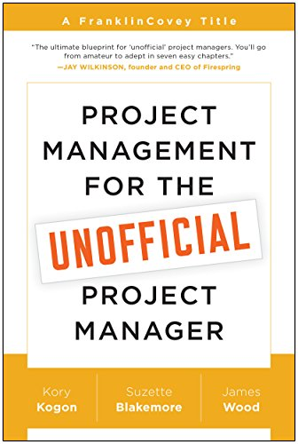 Compare Textbook Prices for FranklinCovey Project Management for The Unofficial Project Manager Paperback 1 Edition ISBN 9781941631102 by Kogon, Kory,Blakemore, Suzette,Wood, James