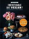 Incroyable mais vegan!: 100 recettes végétales carrément bluffantes