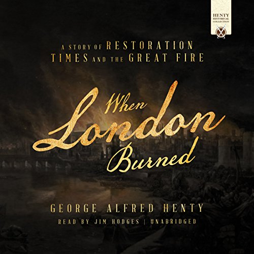 When London Burned     A Story of Restoration Times and the Great Fire              By:                                                                                                                                 George Alfred Henty                               Narrated by:                                                                                                                                 Jim Hodges                      Length: 13 hrs and 23 mins     10 ratings     Overall 3.7