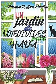 Un jardín de NOTEOLVIDES para HADA: Una novela loca, tierna, sugerente y caprichosa... Estarás pegado a sus páginas esperando su próximo reto. par Ainara V. San Martín