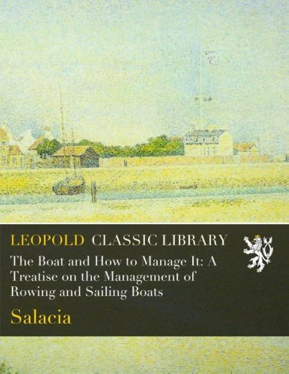 ニュース王族テクトニックThe Boat and How to Manage It: A Treatise on the Management of Rowing and Sailing Boats