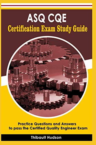 ASQ CQE Certification Exam Study Guide: Practice Questions and Answers to pass the Certified Quality Engineer Exam