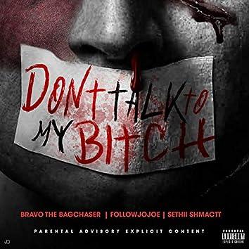 Don't Talk to My Bitch (feat. Bravo the Bagchaser & Sethii Shmactt)