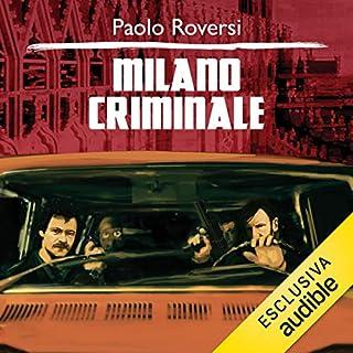 Milano Criminale     Milano criminale 1              Di:                                                                                                                                 Paolo Roversi                               Letto da:                                                                                                                                 Alberto Caneva                      Durata:  11 ore e 56 min     51 recensioni     Totali 4,4