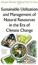 Sustainable Utilization and Management of Natural Resources in the Era of Climate Change (Environmental Remediation Technologies, Regulations and Safety)