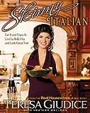 Skinny Italian: Eat It and Enjoy It -- Live La Bella Vita and Look Great, Too!