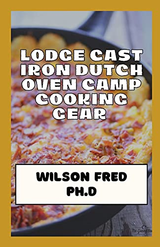 Lodge Cast Iron Dutch Oven Camp Cooking Gear Essentials: The Best Dutch Ovens For Camping