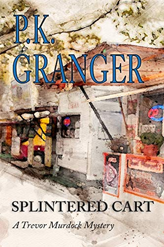 Splintered Cart: A Trevor Murdock Mystery by [P.K. Granger]