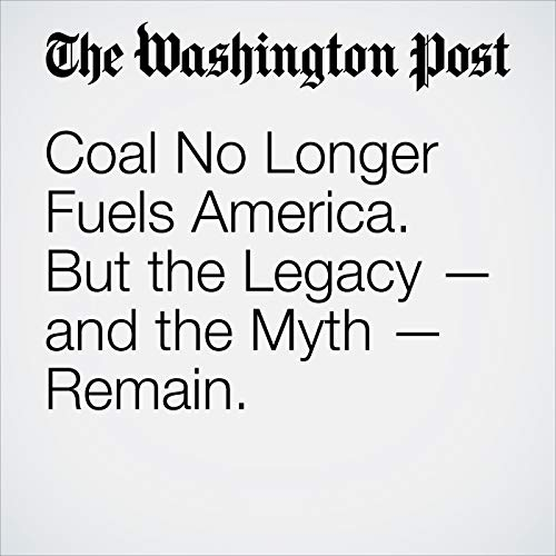 Coal No Longer Fuels America. But the Legacy — and the Myth — Remain. copertina