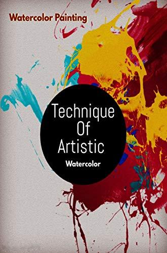 Technique Of Artistic Watercolor (English Edition)