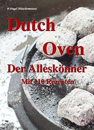 Dutch Oven Der Alleskönner: Mit 110 Rezepten und 224 Farbfotos