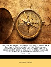 The Hindee-Roman Orthoepigraphical Ultimatum: Or a Systematic, Discriminative View of Oriental and Occidental Visible Sounds, On Fixed and Practical ... of Many Oriental Languages, Exemplified