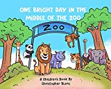 One bright day in the middle of the zoo: Zoo animals go wild in this book of fun and imagination! (English Edition)