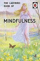 The Ladybird Book of Mindfulness (Ladybirds for Grown-Ups) by Jason Hazeley Joel Morris(2016-06-28)