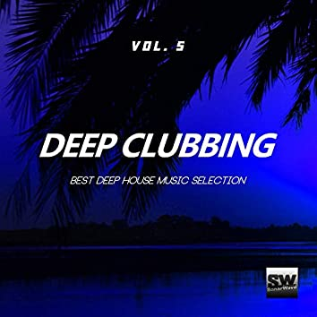 Deep Clubbing, Vol. 5 (Best Deep House Music Selection)