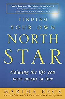 Finding Your Own North Star: Claiming the Life You Were Meant to Live by [Martha Beck]