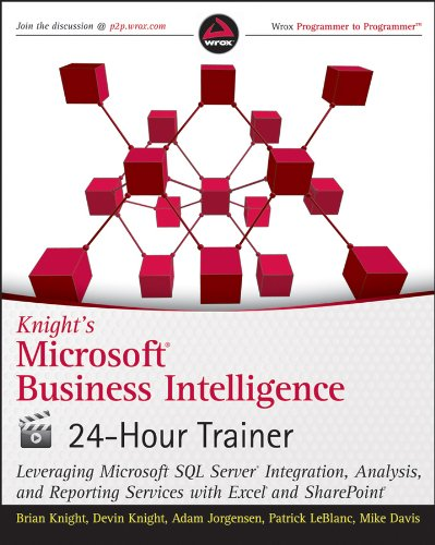 Knight's Microsoft Business Intelligence 24-Hour Trainer: Leveraging Microsoft SQL Server Integration, Analysis, and Reporting Services with Excel and SharePoint (English Edition)