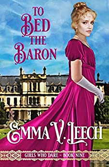 To Bed the Baron (Girls Who Dare Book 9) by [Emma V Leech]