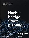 Nachhaltige Stadtplanung: Lebendige Quartiere ? Smart Cities ? Resilienz (DETAIL Special) - Helmut Bott
