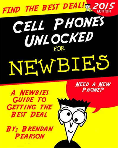 Cell Phones Unlocked for Newbies: A Newbies Guide to Getting the Best Cell Phone