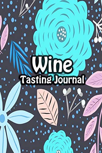 Wine Tasting Journal: Taste Log Review Notebook for Wine Lovers Diary with Tracker and Story Page | Big Flowers Cover